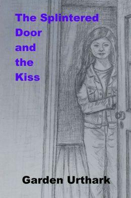 The Splintered Door and the Kiss