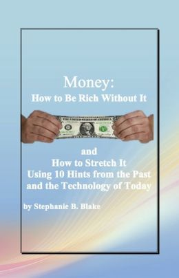 Money: How to Be Rich Without It and How to Stretch It Using Ten Hints from the Past and the Technology of Today