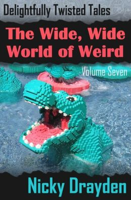 Delightfully Twisted Tales: The Wide, Wide World of Weird (Volume Seven)