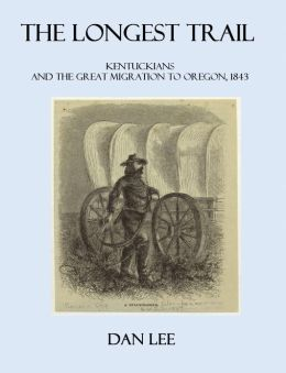 The Longest Trail: Kentuckians and The Great Migration to Oregon, 1843