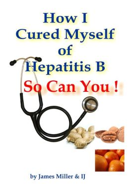 How I Cured Myself of Hepatitis B: So Can You !
