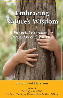 Embracing Nature's Wisdom: 4 Exercises for Peace, Joy & Creativity