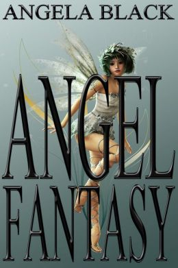 Angel Fantasy (A Collection of Fantasy Short Stories)