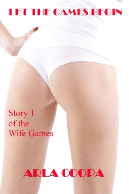 Let the Games Begin: Story 1 of The Wife Games