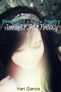 Teenaged + Girl + Poetry