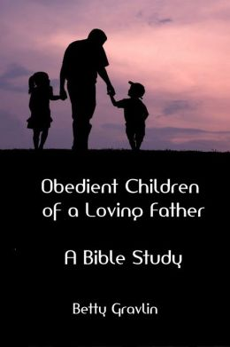 Obedient Children of a Loving Father: A Bible Study