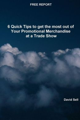 Free Report: 6 Quick Tips To Get The Most Out Of Your Promotional Merchandise At A Trade Show