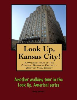 Look Up, Kansas City! A Walking Tour of The Central Business District: West of Main Street