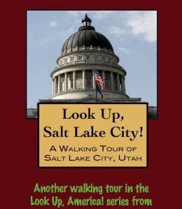 Look Up, Salt Lake City! A Walking Tour of Salt Lake City, Utah