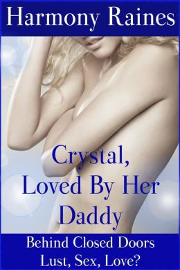 Crystal, Loved By Her Daddy (Taboo Pseudo Incest Erotica)