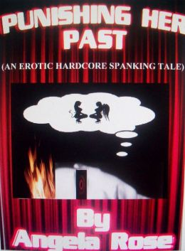 Punishing her past (An erotic hardcore spanking tale)