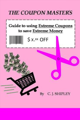 The Coupon Master's Guide to using Extreme Coupons to save Extreme Money
