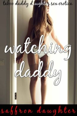 Watching Daddy (Taboo Daddy Daughter Sex Erotica)