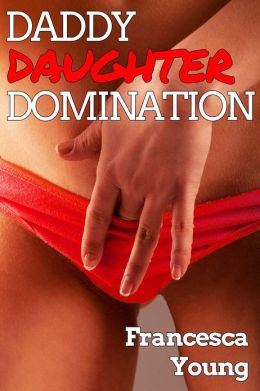 Daddy Daughter Domination (Sexual Relations Taboo Erotica)