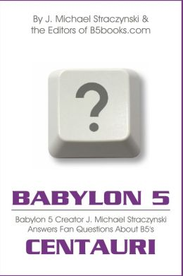 Babylon 5 Asked & Answered: Centauri Excerpt - B5 Creator J. Michael Straczynski Answers 5,296 Questions About Babylon 5