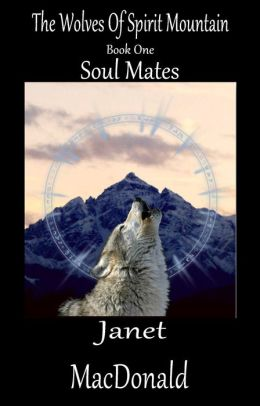 The Wolves Of Spirit Mountain: Book one Soul Mates