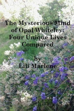 The Mysterious Mind of Opal Whiteley: Four Unique Lives Compared