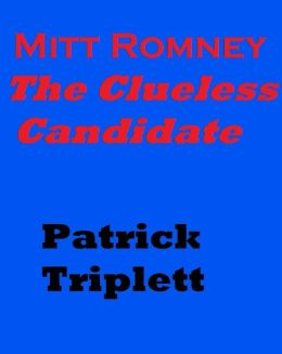 Mitt Romney: The Clueless Candidate
