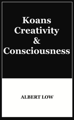Koans, Creativity and Consciousness