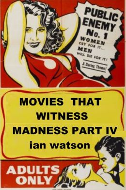 Movies That Witness Madness Part IV