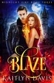 Book Cover Image. Title: Blaze (Midnight Fire Series Book Three), Author: Kaitlyn Davis
