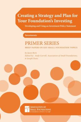 Creating a Strategy and Plan for Your Foundation's Investing: Developing and Using an IPS