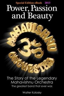 Power, Passion and Beauty: The Story of the Legendary Mahavishnu Orchestra - Special Edition eBook 2013