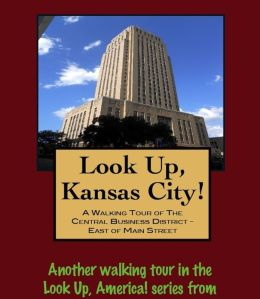 Look Up, Kansas City! A Walking Tour of The Central Business District: East of Main Street