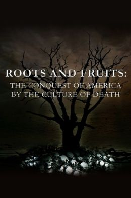 Roots and Fruits: The Conquest of America by the Culture of Death