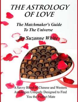 The Astrology Of Love: All Chinese and Western Love Scopes
