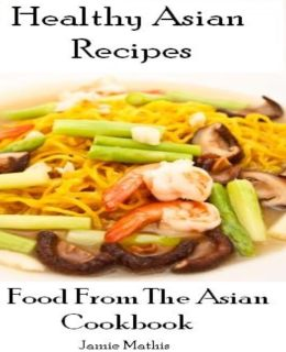 Healthy Asian Recipes: Food From The Asian Cookbook