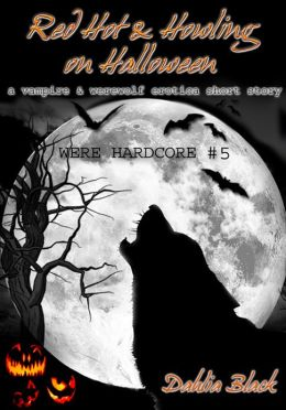 Red Hot & Howling on Halloween: A Vampire / Werewolf Erotic Short Story