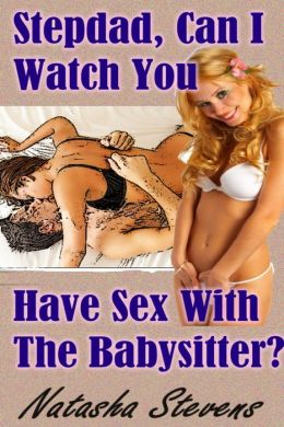 Stepdad, Can I Watch You Have Sex With the Babysitter?