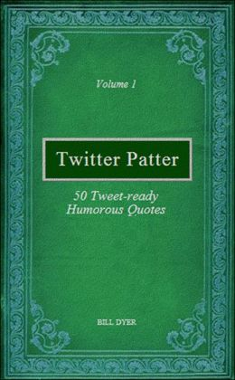 Twitter Patter: 50 Tweet-ready Humorous Quotes - Volume 1
