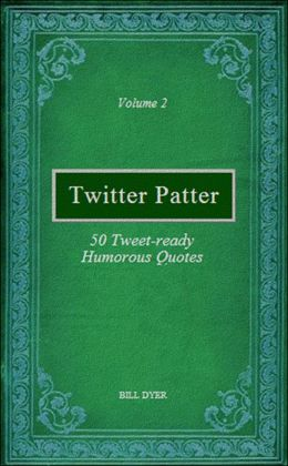 Twitter Patter: 50 Tweet-ready Humorous Quotes - Volume 2