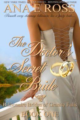 The Doctor's Secret Bride: Book One: Billionaire Brides of Granite Falls.