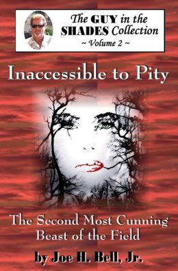 Inaccessible To Pity . . . The Second Most Cunning Beast of the Field (The Guy in the Shades Collection, Volume 2)