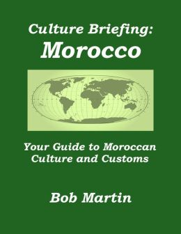 Culture Briefing: Morocco- Your guide to the culture and customs of the Moroccan people