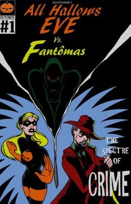 All Hallows Eve Vs. Fantomas Book I: The Spectre Of Crime
