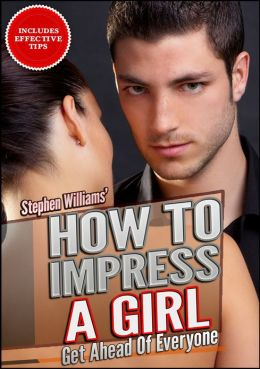 How To Impress A Girl: Get Ahead Of Everyone