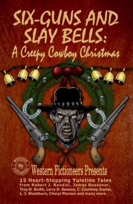 Six-guns and Slay Bells: A Creepy Cowboy Christmas