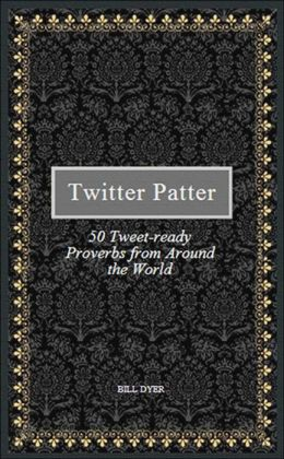Twitter Patter: 50 Tweet-ready Proverbs from Around the World