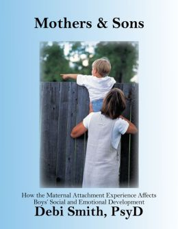 Mothers and Sons: How the Maternal Attachment Experience Affects Boys' Emotional and Social Development