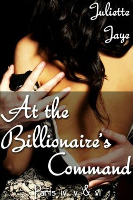 At the Billionaire's Command Parts 4, 5 & 6 (Dominating Billionaire Erotic Romance)