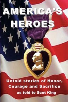 America's Heroes:; Untold Stories of Honor, Courage and Sacrifice