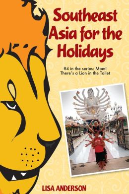Southeast Asia for the Holidays, Part 4: Mom! There's a Lion in the Toilet