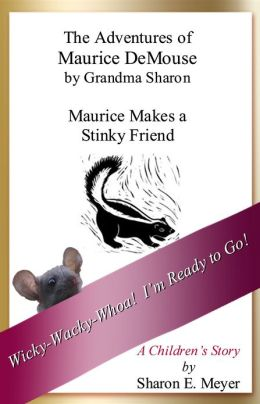 The Adventures of Maurice DeMouse by Grandma Sharon, Maurice Makes A Stinky Friend
