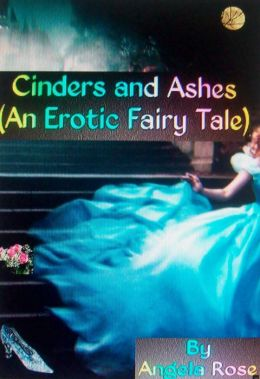 Cinders and Ashes (An Erotic Fairy Tale)