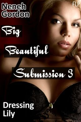 Big Beautiful Submission 3 - Dressing Lily (Curvy erotic romance)