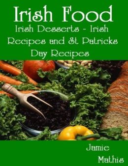 Irish Food: Irish Desserts - Irish Recipes and St Patricks Day Recipes